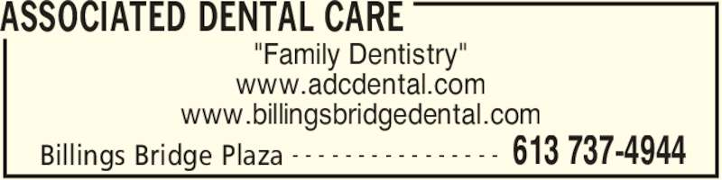 "Associated Dental Care (613-737-4944) - Display Ad - ASSOCIATED DENTAL CARE Billings Bridge Plaza 613 737-4944- - - - - - - - - - - - - - - - ""Family Dentistry"" www.adcdental.com www.billingsbridgedental.com"