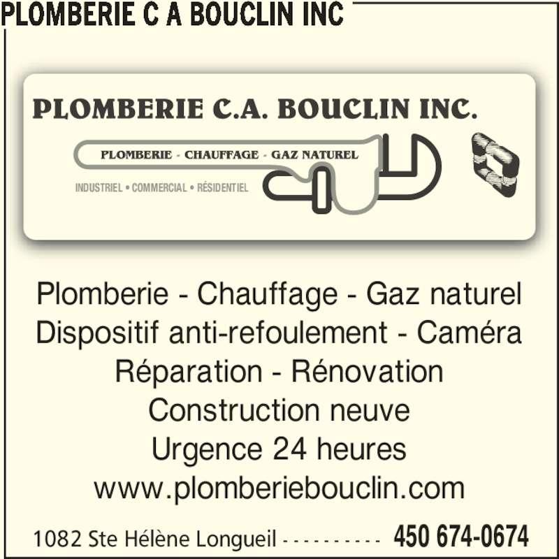Plomberie C A Bouclin Inc (450-674-0674) - Annonce illustrée======= - INDUSTRIEL • COMMERCIAL • RÉSIDENTIEL 1082 Ste Hélène Longueil - - - - - - - - - - 450 674-0674 Plomberie - Chauffage - Gaz naturel Dispositif anti-refoulement - Caméra Réparation - Rénovation Construction neuve Urgence 24 heures www.plomberiebouclin.com PLOMBERIE C A BOUCLIN INC