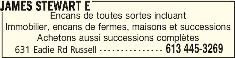 James Stewart E (613-445-3269) - Annonce illustrée======= - 631 Eadie Rd Russell - - - - - - - - - - - - - - - 613 445-3269 JAMES STEWART E Encans de toutes sortes incluant Immobilier, encans de fermes, maisons et successions Achetons aussi successions complètes