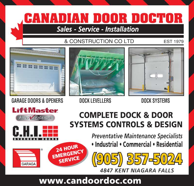 Canadian Door Doctor (905-357-5024) - Display Ad - • Industrial • Commercial • Residential www.candoordoc.com  COMPLETE DOCK & DOOR SYSTEMS CONTROLS & DESIGN 4847 KENT NIAGARA FALLS (905) 357-5024 24 HOU EMERG ENCY SERVIC GARAGE DOORS & OPENERS DOCK LEVELLERS DOCK SYSTEMS Preventative Maintenance Specialists