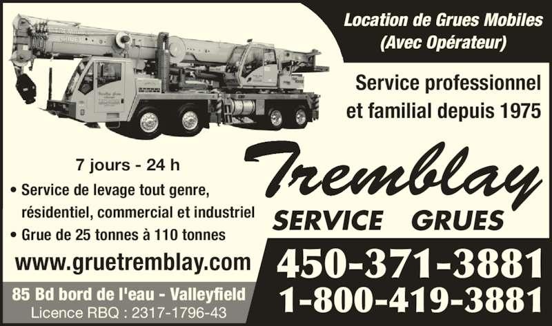 Grues Tremblay Service (1-855-251-0656) - Annonce illustrée======= - Service professionnel et familial depuis 1975 • Service de levage tout genre,    résidentiel, commercial et industriel • Grue de 25 tonnes à 110 tonnes 85 Bd bord de l'eau - Valleyfield Licence RBQ : 2317-1796-43 Location de Grues Mobiles (Avec Opérateur) 7 jours - 24 h 450-371-3881 1-800-419-3881 www.gruetremblay.com