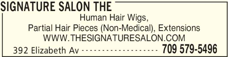 The Signature Salon (709-579-5496) - Display Ad - SIGNATURE SALON THE 392 Elizabeth Av 709 579-5496- - - - - - - - - - - - - - - - - - - Human Hair Wigs, Partial Hair Pieces (Non-Medical), Extensions WWW.THESIGNATURESALON.COM SIGNATURE SALON THE 392 Elizabeth Av 709 579-5496- - - - - - - - - - - - - - - - - - - Human Hair Wigs, Partial Hair Pieces (Non-Medical), Extensions WWW.THESIGNATURESALON.COM