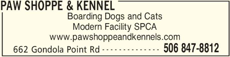 Paw Shoppe & Kennel (506-847-8812) - Display Ad - PAW SHOPPE & KENNEL 662 Gondola Point Rd 506 847-8812- - - - - - - - - - - - - - Boarding Dogs and Cats Modern Facility SPCA www.pawshoppeandkennels.com
