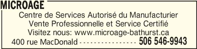 MicroAge (506-546-9943) - Annonce illustrée======= - 400 rue MacDonald - - - - - - - - - - - - - - - - 506 546-9943 Centre de Services Autorisé du Manufacturier Vente Professionnelle et Service Certifié Visitez nous: www.microage-bathurst.ca MICROAGE