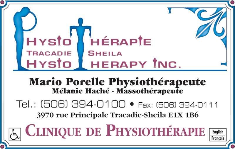 Physiothérapie Tracadie-Sheila Inc (506-394-0100) - Annonce illustrée======= - CLINIQUE DE PHYSIOTHÉRAPIE Mario Porelle Physiothérapeute Mélanie Haché - Massothérapeute 3970 rue Principale Tracadie-Sheila E1X 1B6 Tel.: (506) 394-0100 • Fax: (506) 394-0111
