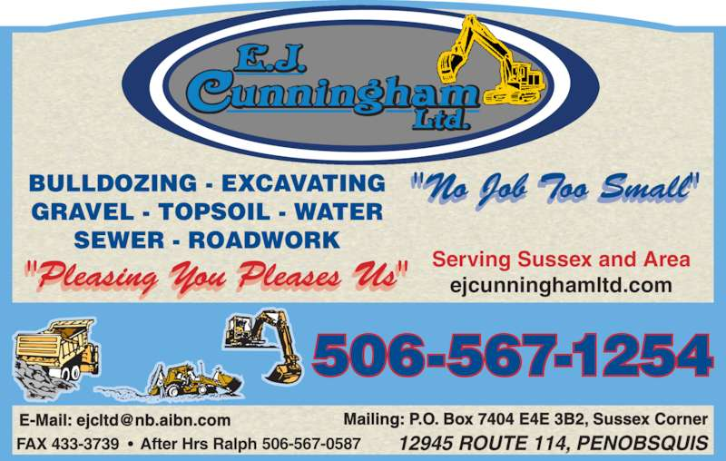 Cunningham E J Ltd (506-433-3394) - Display Ad - Serving Sussex and Area ejcunninghamltd.com Mailing: P.O. Box 7404 E4E 3B2, Sussex Corner 506-567-0587 506-567-1254