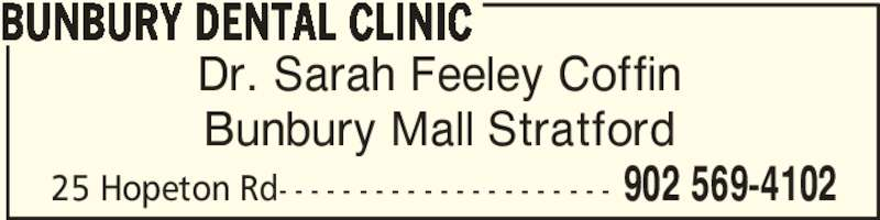 Bunbury Dental Clinic (902-569-4102) - Display Ad - Dr. Sarah Feeley Coffin Bunbury Mall Stratford BUNBURY DENTAL CLINIC 902 569-410225 Hopeton Rd- - - - - - - - - - - - - - - - - - - - -