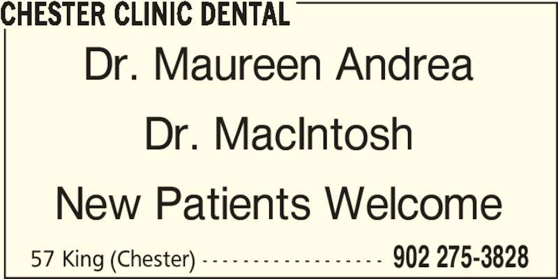 Chester Clinic Dental (902-275-3828) - Display Ad - CHESTER CLINIC DENTAL Dr. Maureen Andrea Dr. MacIntosh New Patients Welcome 57 King (Chester) - - - - - - - - - - - - - - - - - - 902 275-3828