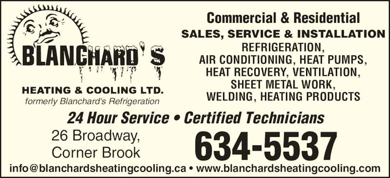 Blanchard's Heating & Cooling Limited (709-634-5537) - Display Ad - formerly Blanchard's Refrigeration Commercial & Residential SALES, SERVICE & INSTALLATION REFRIGERATION, AIR CONDITIONING, HEAT PUMPS, HEAT RECOVERY, VENTILATION, SHEET METAL WORK, WELDING, HEATING PRODUCTS 634-553726 Broadway,Corner Brook 24 Hour Service • Certified Technicians