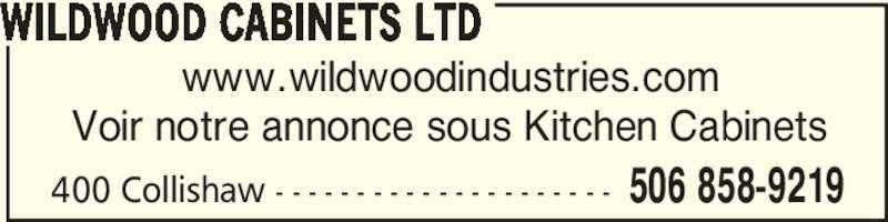 Wildwood Cabinets Ltd (506-858-9219) - Annonce illustrée======= - www.wildwoodindustries.com Voir notre annonce sous Kitchen Cabinets WILDWOOD CABINETS LTD 506 858-9219400 Collishaw - - - - - - - - - - - - - - - - - - - - -