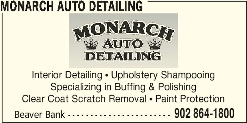 Monarch Auto Detailing (902-864-1800) - Display Ad - Beaver Bank - - - - - - - - - - - - - - - - - - - - - - - 902 864-1800 MONARCH AUTO DETAILING Interior Detailing π Upholstery Shampooing Specializing in Buffing & Polishing Clear Coat Scratch Removal π Paint Protection