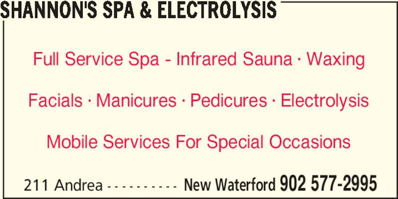 Shannon's Spa & Electrolysis (902-577-2995) - Display Ad - SHANNON'S SPA & ELECTROLYSIS Full Service Spa - Infrared Sauna π Waxing Facials π Manicures π Pedicures π Electrolysis Mobile Services For Special Occasions 211 Andrea - - - - - - - - - - New Waterford 902 577-2995