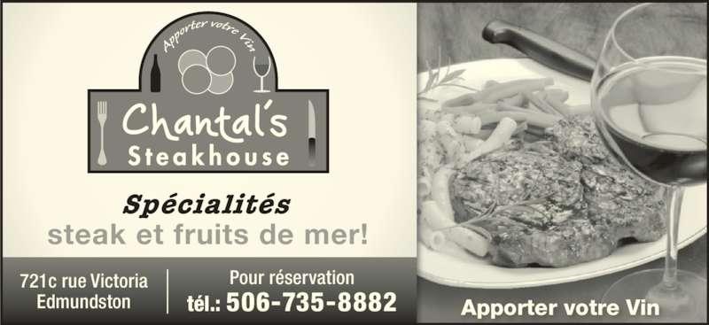 Chantal's Steak House (506-735-8882) - Annonce illustrée======= - tél.: 506-735-8882 721c rue Victoria Edmundston Apporter votre Vin steak et fruits de mer! Spécialités Pour réservation