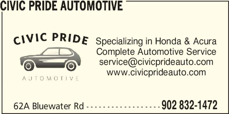 Civic Pride Automotive (902-832-1472) - Display Ad - 62A Bluewater Rd - - - - - - - - - - - - - - - - - - 902 832-1472 CIVIC PRIDE AUTOMOTIVE Specializing in Honda & Acura Complete Automotive Service www.civicprideauto.com