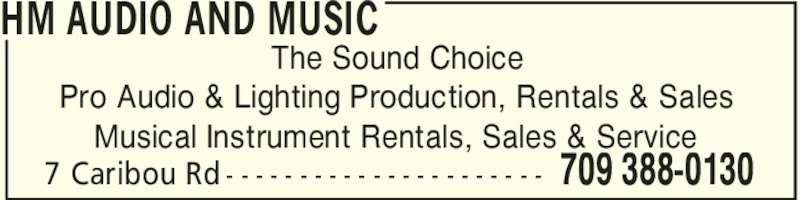 Hm Audio And Music (709-388-0130) - Display Ad - HM AUDIO AND MUSIC 709 388-01307 Caribou Rd - - - - - - - - - - - - - - - - - - - - - - The Sound Choice Pro Audio & Lighting Production, Rentals & Sales Musical Instrument Rentals, Sales & Service