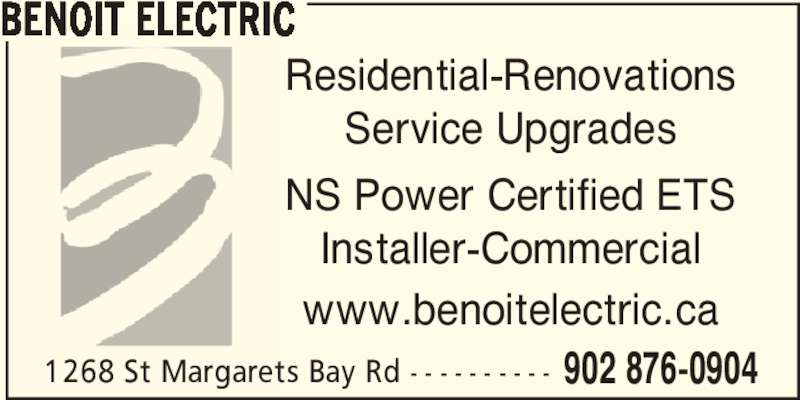 Benoit Electric (902-876-0904) - Display Ad - BENOIT ELECTRIC Service Upgrades NS Power Certified ETS Installer-Commercial www.benoitelectric.ca Residential-Renovations 1268 St Margarets Bay Rd - - - - - - - - - - 902 876-0904