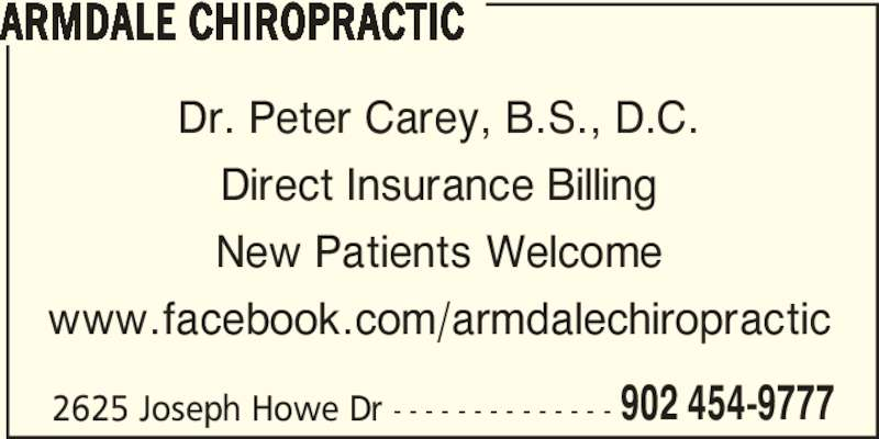 Armdale Chiropractic (902-454-9777) - Display Ad - 2625 Joseph Howe Dr - - - - - - - - - - - - - - 902 454-9777 ARMDALE CHIROPRACTIC Dr. Peter Carey, B.S., D.C. Direct Insurance Billing New Patients Welcome www.facebook.com/armdalechiropractic