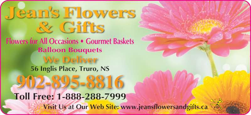 Jean's Flowers & Gifts (902-895-8816) - Display Ad - Flowers for All Occasions • Gourmet Baskets We Deliver Balloon Bouquets 56 Inglis Place, Truro, NS 902-895-8816 Toll Free: 1-888-288-7999 Visit Us at Our Web Site: www.jeansflowersandgifts.ca