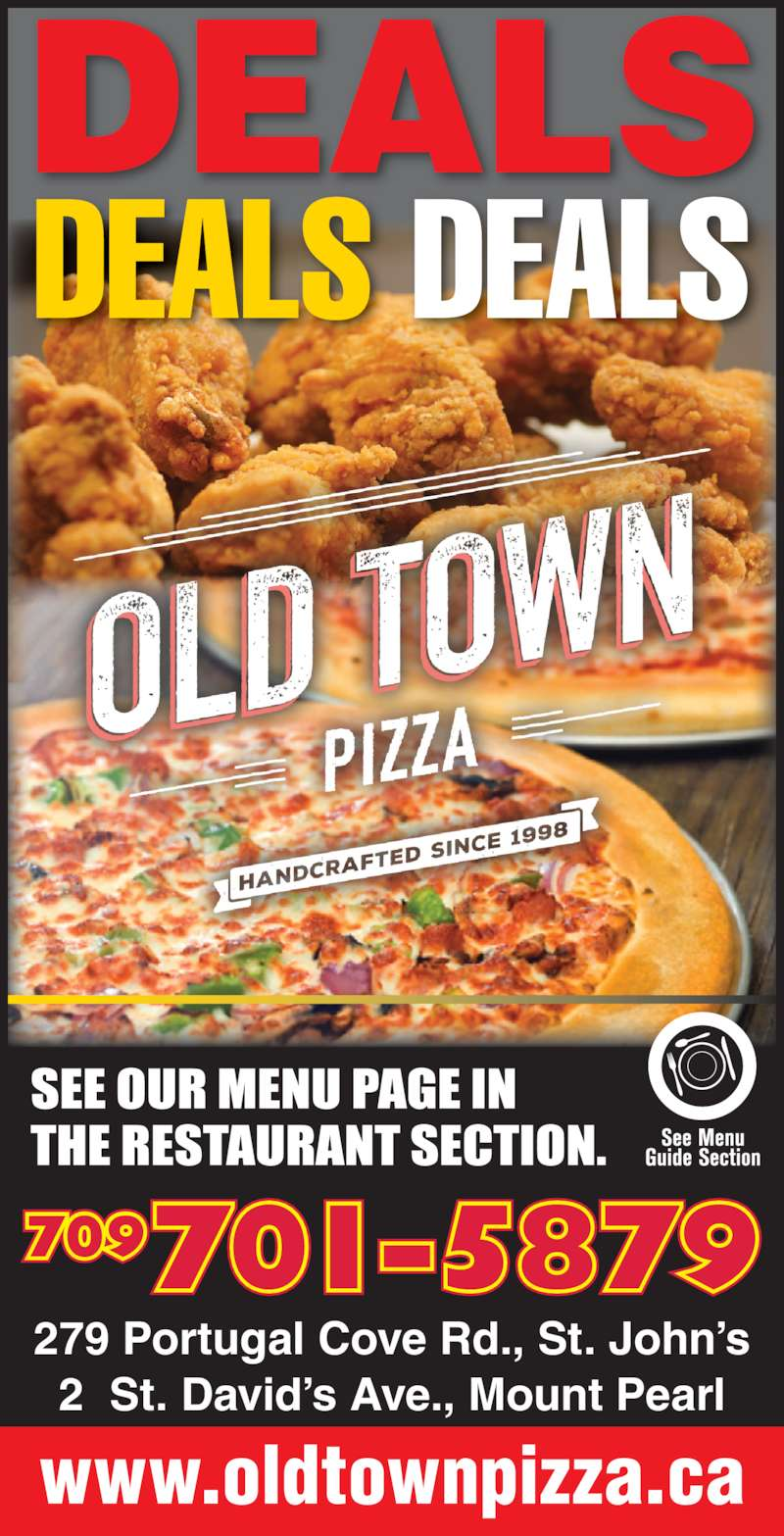 Old Town Pizzeria (709-738-1234) - Annonce illustrée======= - 279 Portugal Cove Rd., St. John's 2  St. David's Ave., Mount Pearl DEALS DEALS DEALS 709701-5879 www.oldtownpizza.ca