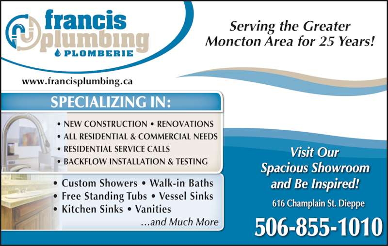 Francis Plumbing & Heating (506-855-1010) - Display Ad - 506-855-1010 Serving the Greater Moncton Area for 25 Years! SPECIALIZING IN: www.francisplumbing.ca