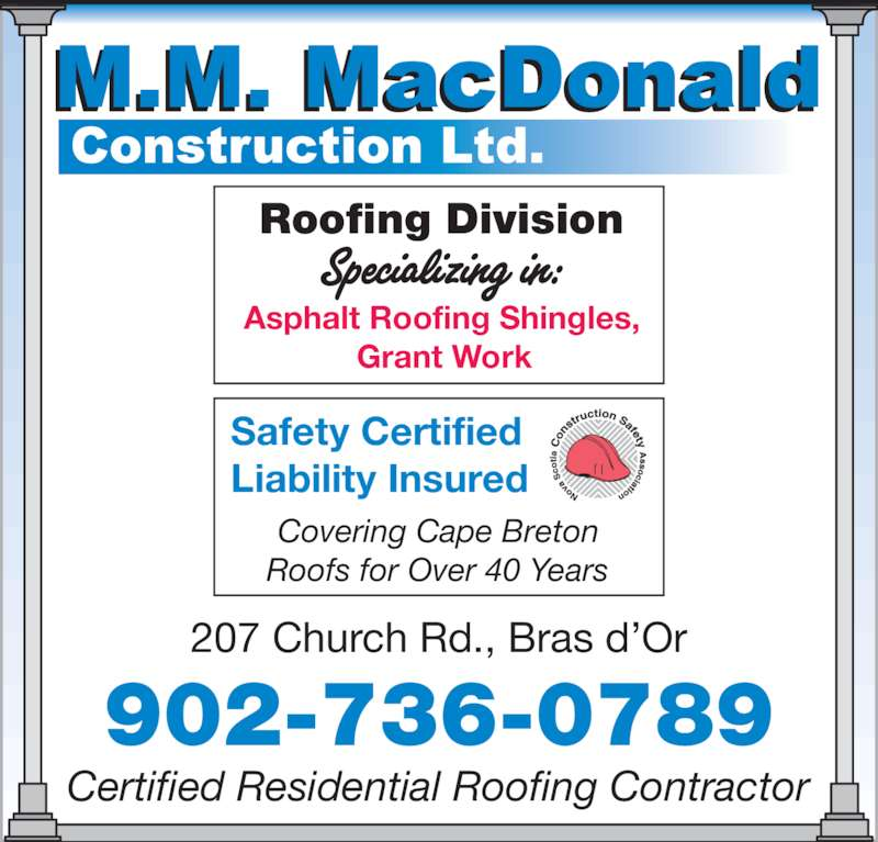 MacDonald M M Construction Ltd (902-736-0789) - Display Ad - 902-736-0789 207 Church Rd., Bras d'Or Certified Residential Roofing Contractor Roofing Division Asphalt Roofing Shingles, Grant Work Safety Certified Liability Insured Covering Cape Breton Roofs for Over 40 Years