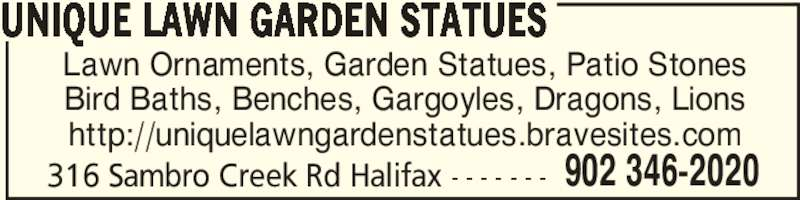 Unique Lawn Garden Statues (902-346-2020) - Display Ad - 316 Sambro Creek Rd Halifax - - - - - - - 902 346-2020 Lawn Ornaments, Garden Statues, Patio Stones Bird Baths, Benches, Gargoyles, Dragons, Lions http://uniquelawngardenstatues.bravesites.com UNIQUE LAWN GARDEN STATUES