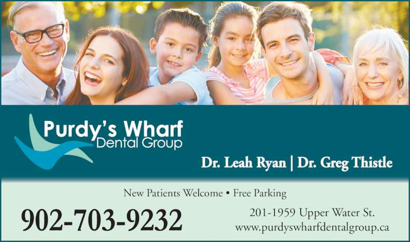 Purdy's Wharf Dental Group (902-423-9337) - Display Ad - 201-1959 Upper Water St. Dr. Leah Ryan | Dr. Greg Thistle www.purdyswharfdentalgroup.ca New Patients Welcome • Free Parking