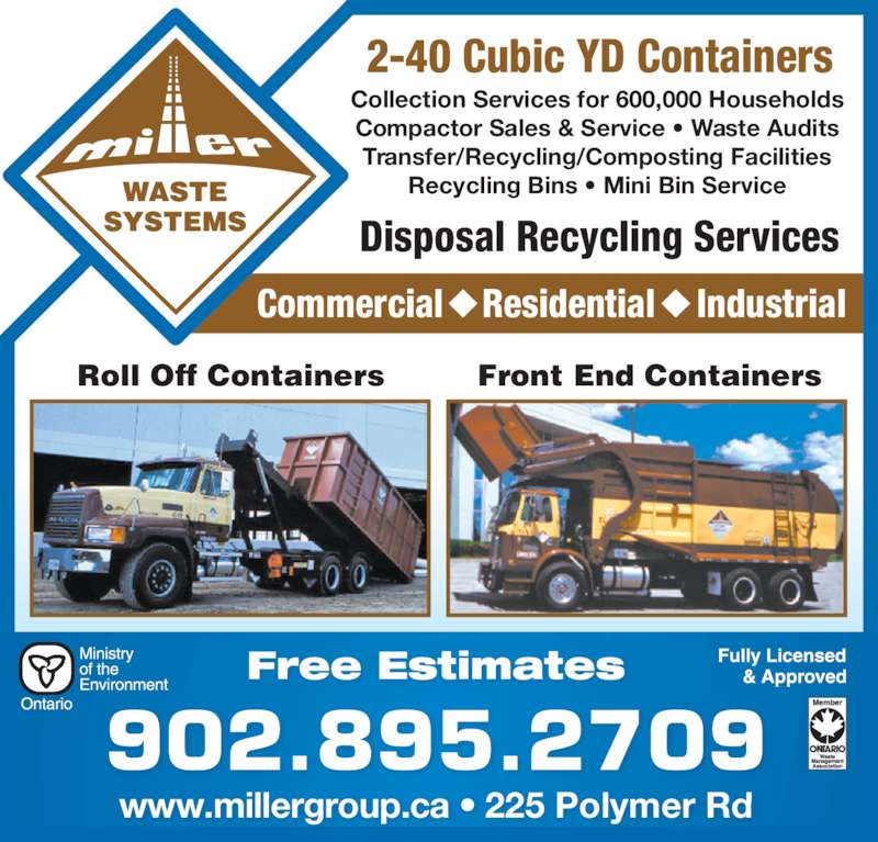 Truro Sanitation Ltd (902-895-2709) - Display Ad - www.millergroup.ca • 225 Polymer Rd Collection Services for 600,000 Households Compactor Sales & Service • Waste Audits Transfer/Recycling/Composting Facilities Recycling Bins • Mini Bin Service 902.895.2709 Disposal Recycling Services Commercial Residential Industrial Free Estimates 2-40 Cubic YD Containers Roll Off Containers Front End Containers