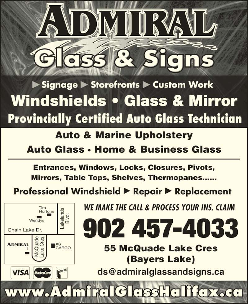 Admiral Glass & Signs (902-457-4033) - Display Ad - Signage  Storefronts  Custom Work www.AdmiralGlassHalifax.ca 55 McQuade Lake Cres (Bayers Lake) 902 457-4033 WE MAKE THE CALL & PROCESS YOUR INS. CLAIM Professional Windshield  Repair  Replacement  Windshields • Glass & Mirror Provincially Certified Auto Glass Technician Auto & Marine Upholstery Auto Glass · Home & Business Glass Entrances, Windows, Locks, Closures, Pivots, Mirrors, Table Tops, Shelves, Thermopanes......