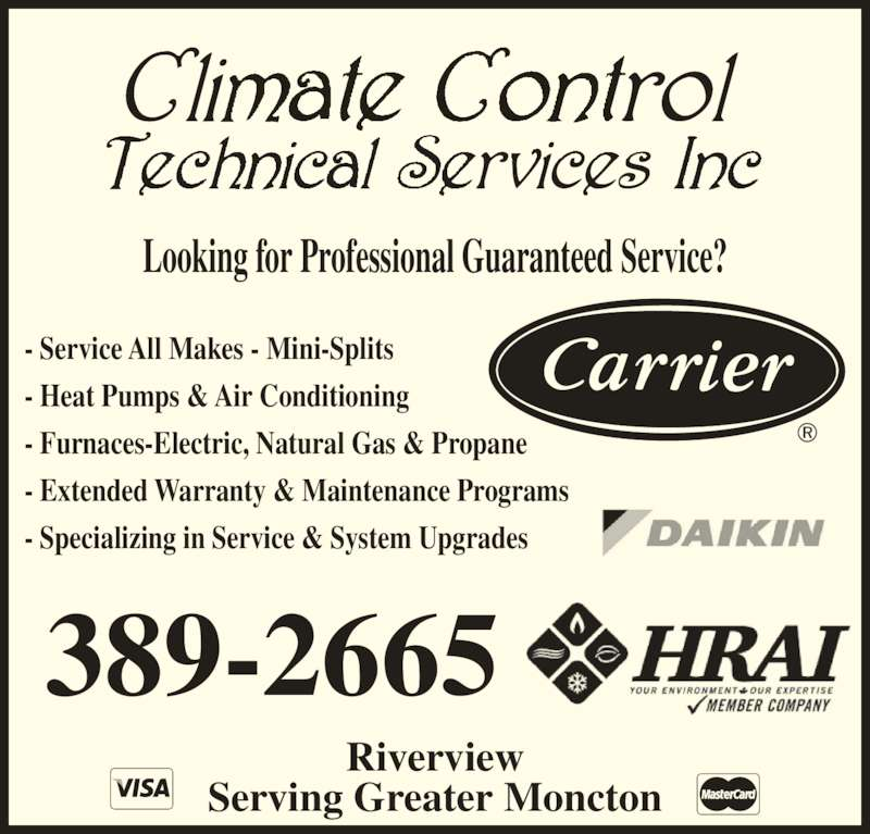 Climate Control Technical Services Inc (506-389-2665) - Display Ad - 389-2665 - Service All Makes - Mini-Splits - Heat Pumps & Air Conditioning - Furnaces-Electric, Natural Gas & Propane - Extended Warranty & Maintenance Programs - Specializing in Service & System Upgrades Looking for Professional Guaranteed Service? Riverview Serving Greater Moncton