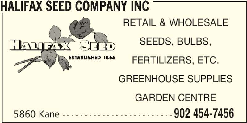 Halifax Seed Company Inc (902-454-7456) - Display Ad - HALIFAX SEED COMPANY INC RETAIL & WHOLESALE SEEDS, BULBS, FERTILIZERS, ETC. GREENHOUSE SUPPLIES GARDEN CENTRE 5860 Kane - - - - - - - - - - - - - - - - - - - - - - - - - 902 454-7456