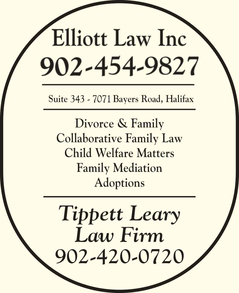 Elliott Law Inc (902-454-9827) - Display Ad - Elliott Law Inc Suite                  Bayers Road, Halifax Divorce & Family Collaborative Family Law Child Welfare Matters Family Mediation Adoptions Law Firm 902-420-0720 Tippett Leary