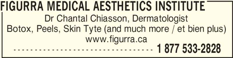 Figurra Medical Aesthetics Institute (506-533-2828) - Display Ad - Dr Chantal Chiasson, Dermatologist Botox, Peels, Skin Tyte (and much more / et bien plus) www.figurra.ca FIGURRA MEDICAL AESTHETICS INSTITUTE - - - - - - - - - - - - - - - - - - - - - - - - - - - - - - - - - 1 877 533-2828