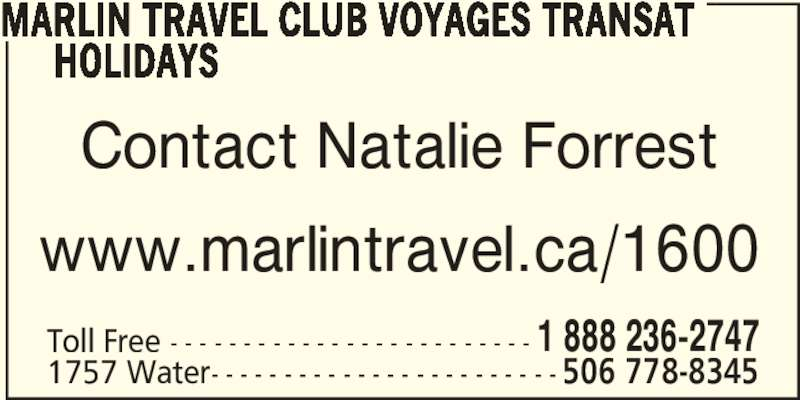 Marlin Travel (506-778-8345) - Display Ad - HOLIDAYS Contact Natalie Forrest www.marlintravel.ca/1600 Toll Free - - - - - - - - - - - - - - - - - - - - - - - - - 1 888 236-2747 1757 Water- - - - - - - - - - - - - - - - - - - - - - - - 506 778-8345 MARLIN TRAVEL CLUB VOYAGES TRANSAT