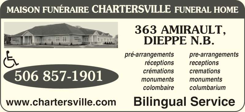 Chartersville Funeral Home Ltd (506-857-1901) - Display Ad - pré-arrangements réceptions crémations monuments colombaire pre-arrangements receptions cremations monuments columbarium 506 857-1901 Bilingual Servicewww.chartersville.com 363 AMIRAULT, DIEPPE N.B.