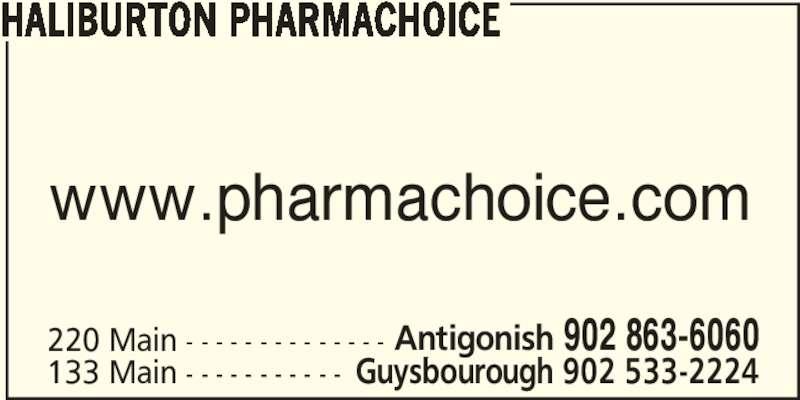 Haliburton PharmaChoice Home Health Care (902-863-6060) - Annonce illustrée======= - HALIBURTON PHARMACHOICE www.pharmachoice.com 220 Main - - - - - - - - - - - - - - Antigonish 902 863-6060 133 Main - - - - - - - - - - - Guysbourough 902 533-2224