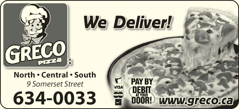 Greco Pizza (506-634-0033) - Annonce illustrée======= - North • Central • South 9 Somerset Street 634-0033 www.greco.ca We Deliver!