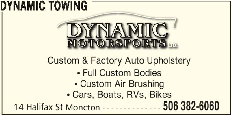 Dynamic Towing (506-382-6060) - Display Ad - 14 Halifax St Moncton - - - - - - - - - - - - - - 506 382-6060 DYNAMIC TOWING π Full Custom Bodies π Custom Air Brushing π Cars, Boats, RVs, Bikes Custom & Factory Auto Upholstery