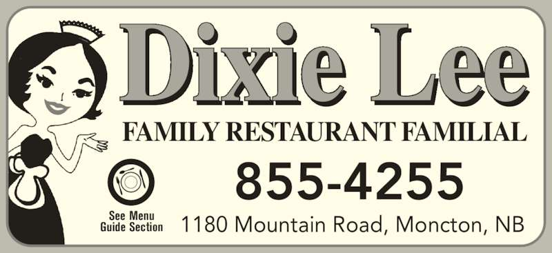 Dixie Lee (506-855-4255) - Annonce illustrée======= - 1180 Mountain Road, Moncton, NB FAMILY RESTAURANT FAMILIAL Dixie Lee See Menu Guide Section 855-4255