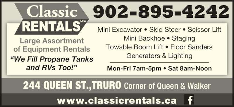 "Classic Rentals (902-895-4242) - Display Ad - www.classicrentals.ca Mini Excavator • Skid Steer • Scissor Lift Mini Backhoe • Staging Towable Boom Lift • Floor Sanders Generators & Lighting Mon-Fri 7am-5pm • Sat 8am-Noon Large Assortment of Equipment Rentals ""We Fill Propane Tanks and RVs Too!"" 902-895-4242 244 QUEEN ST.,TRURO Corner of Queen & Walker"