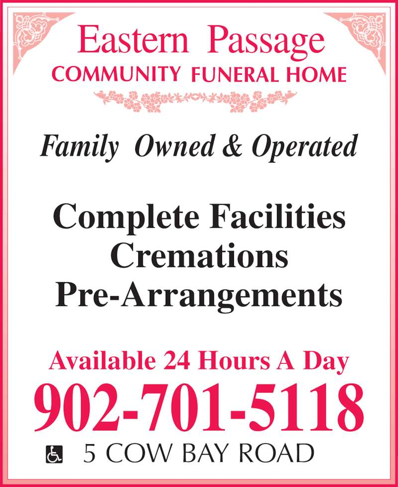 Eastern Passage Community Funeral Home (902-461-2281) - Display Ad - Family  Owned & Operated Complete Facilities Cremations Pre-Arrangements 902-701-5118 Available 24 Hours A Day 5 COW BAY ROAD