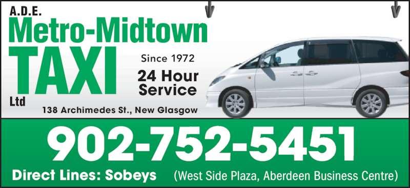 A D E Metro-Midtown Taxi Ltd (902-752-5451) - Annonce illustrée======= - 902-752-5451 138 Archimedes St., New Glasgow Direct Lines: Sobeys    (West Side Plaza, Aberdeen Business Centre) Since 1972 24 Hour Service