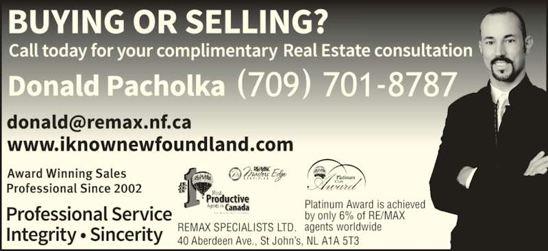 Donald Pacholka (709-746-8688) - Display Ad - REMAX SPECIALISTS LTD. Platinum Award is achieved by only 6% of RE/MAX agents worldwide 40 Aberdeen Ave., St John's, NL A1A 5T3