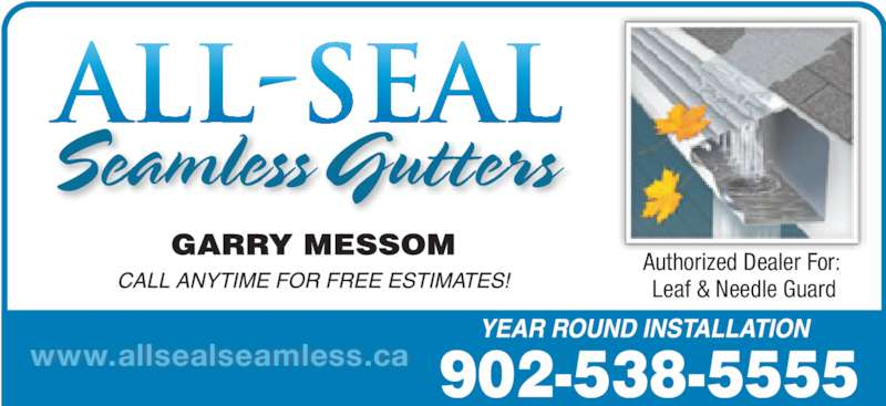 All-Seal Seamless (902-538-5555) - Display Ad - Authorized Dealer For:  Leaf & Needle Guard 902-538-5555www.allsealseamless.ca