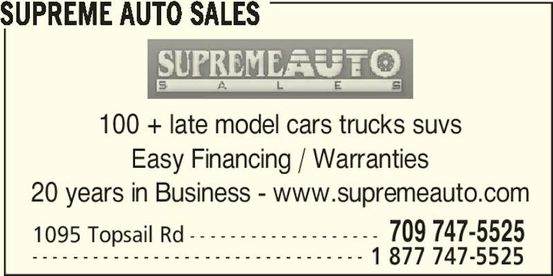 Supreme Auto Sales (709-747-5525) - Display Ad - SUPREME AUTO SALES - - - - - - - - - - - - - - - - - - - - - - - - - - - - - - - - - 1 877 747-5525 100 + late model cars trucks suvs Easy Financing / Warranties 20 years in Business - www.supremeauto.com 1095 Topsail Rd - - - - - - - - - - - - - - - - - - - 709 747-5525