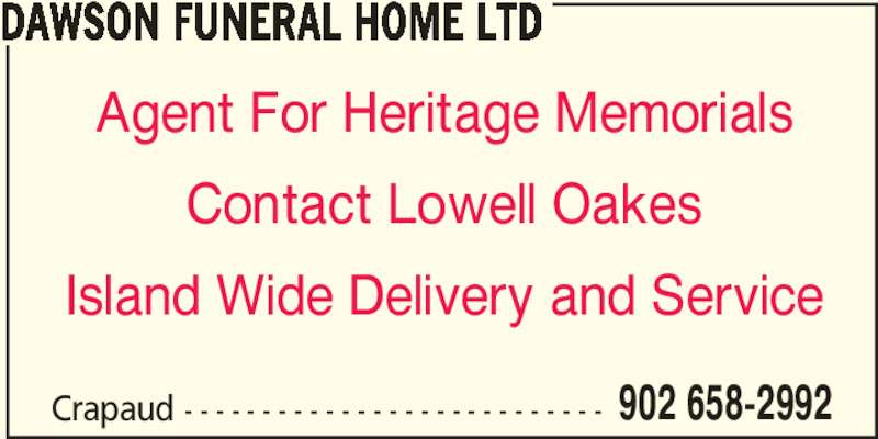 Dawson Funeral Home Ltd (902-658-2992) - Display Ad - 902 658-2992 DAWSON FUNERAL HOME LTD Agent For Heritage Memorials Contact Lowell Oakes Island Wide Delivery and Service Crapaud - - - - - - - - - - - - - - - - - - - - - - - - - - -