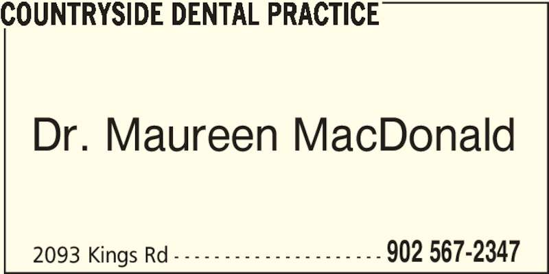 Countryside Dental Practice (902-567-2347) - Display Ad - COUNTRYSIDE DENTAL PRACTICE Dr. Maureen MacDonald 2093 Kings Rd - - - - - - - - - - - - - - - - - - - - - 902 567-2347