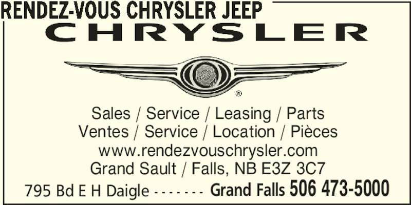 Rendez-Vous Chrysler Jeep (506-473-5000) - Annonce illustrée======= - 795 Bd E H Daigle - - - - - - - Grand Falls 506 473-5000 RENDEZ-VOUS CHRYSLER JEEP Sales / Service / Leasing / Parts Ventes / Service / Location / Pièces www.rendezvouschrysler.com Grand Sault / Falls, NB E3Z 3C7