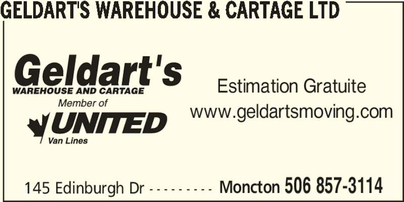 Geldart's Warehouse & Cartage Ltd (506-857-3114) - Annonce illustrée======= - 145 Edinburgh Dr - - - - - - - - - Moncton 506 857-3114 GELDART'S WAREHOUSE & CARTAGE LTD Estimation Gratuite www.geldartsmoving.com