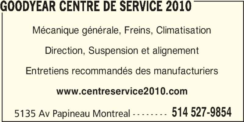 Goodyear Centre De Service 2010 Inc (514-527-9854) - Annonce illustrée======= - GOODYEAR CENTRE DE SERVICE 2010 5135 Av Papineau Montreal - - - - - - - - 514 527-9854 Mécanique générale, Freins, Climatisation Direction, Suspension et alignement Entretiens recommandés des manufacturiers www.centreservice2010.com